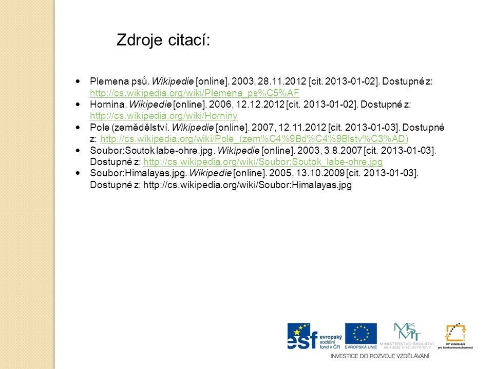 Zdroje citací: Plemena psů. Wikipedie [online]. 2003, 28.11.2012 [cit. 2013-01-02]. Dostupné z: http://cs.wikipedia.org/wiki/Plemena_ps%C5%AF.